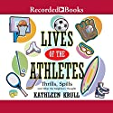 Lives of the Athletes: Thrills, Spills (and What the Neighbors Thought) Audiobook by Kathleen Krull Narrated by Kevin Orton