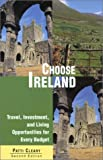 Choose Ireland, 2nd: Travel, Investment, and Living Opportunities for Every Budget (Choose Retirement Series)