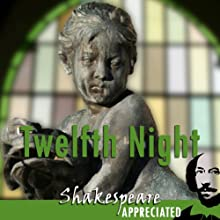 Twelfth Night: Shakespeare Appreciated: (Unabridged, Dramatised, Commentary Options) (       UNABRIDGED) by William Shakespeare, Simon Potter, Phil Viner Narrated by Joan Walker, David Thorpe, Lucy Robinson
