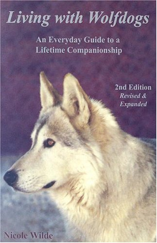 Living with Wolfdogs: An Everyday Guide to a Lifetime Companionship, Second Edition (Wolf Hybrid Education)