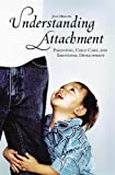 Understanding attachment :  parenting, child care, and emotional development /