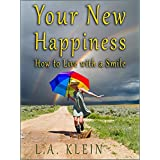 Your New Happiness: How to Live with a Smile - Find Inspiration, Motivation and Joy ~ L.A. Klein