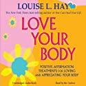 Love Your Body: A Positive Affirmation Guide for Loving and Appreciating Your Body Audiobook by Louise L. Hay Narrated by Louise L. Hay