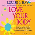 Love Your Body: A Positive Affirmation Guide for Loving and Appreciating Your Body | Louise L. Hay