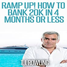 Ramp Up!: How to Bank 20k in 4 Months or Less (       UNABRIDGED) by T.J. Rowling Narrated by Howard R. Wilson
