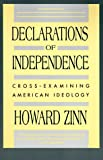 Declarations of Independence: Cross-Examining American Ideology (0060921080) by Zinn, Howard