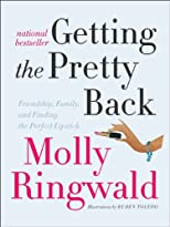 Getting the Pretty Back: Friendship, Family, and Finding the Perfect Lipstick