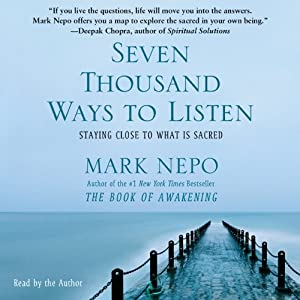 Seven Thousand Ways to Listen: Staying Close to What Is Sacred | [Mark Nepo]
