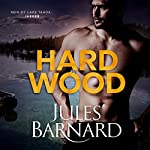Hard Wood: Men of Lake Tahoe, Book 1   Jules Barnard