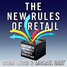 The New Rules of Retail: Competing in the World's Toughest Marketplace (       UNABRIDGED) by Robin Lewis, Michael Dart Narrated by Brian O'Neill
