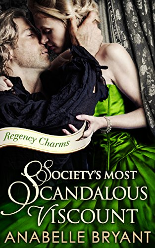 Anabelle Bryant - Society's Most Scandalous Viscount (Regency Charms, Book 3)