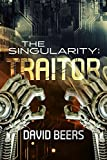 The Singularity: Traitor - A Thriller (The Singularity Series #2)