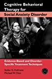 Stefan G. Hofmann Cognitive Behavioral Therapy for Social Anxiety Disorder: Evidence-Based and Disorder-Specific Treatment Techniques (Practical Clinical Guidebooks)
