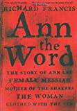 Ann the Word: The Story of Ann Lee, Female Messiah, Mother of the Shakers, the Woman Clothed with the Sun