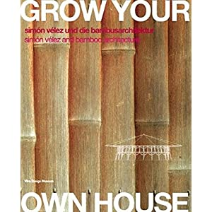 Grow Your Own House: Simon Velez and Bamboo Architecture (English and German Edition)