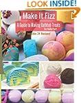 Make It Fizz: A Guide to Making Batht...