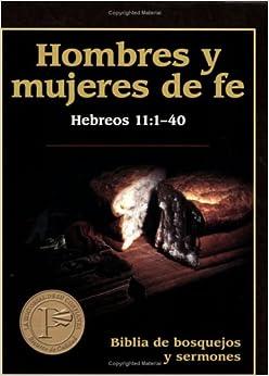 Hombres y mujeres de fe: Preacher's Outline and Sermon Bible: Men and