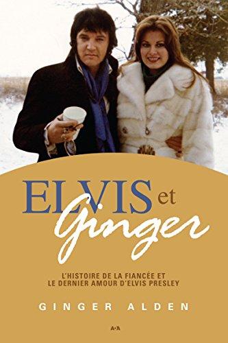 Elvis et Ginger: L'histoire de la fiancée et le dernier amour d'Elvis Presley