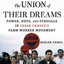 The Union of their Dreams: Power, Hope, and Struggle in Cesar Chavez's Farm Worker Movement (       UNABRIDGED) by Miriam Pawel Narrated by Roxanne Hernandez