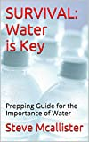 SURVIVAL: Water is Key: Prepping Guide for the Importance of Water and Your Survival