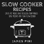 Slow Cooker Recipes: Crock Pot Meals And Delicious Dump Meals: Easy Recipes for Your Slow Cooker | James Pini