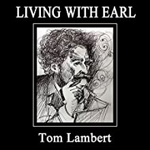 Living with Earl Audiobook by Tom Lambert Narrated by Brian Schell