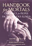 img - for Handbook for Mortals: Guidance for People Facing Serious Illness by Joanne Lynn (1999-02-15) book / textbook / text book