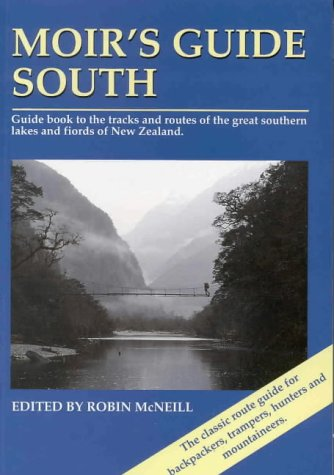 Moirs Guide South: Guide Book to the Tracks and Routes of the Great Southern Lakes and Fiords of New Zealand From New Zealand Alpine Club