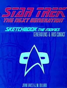 Star Trek, the Next Generation Sketchbook: The Movies, Generations & First Contact by John Eaves and J.M Dillard