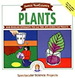 img - for Janice VanCleave's Plants: Mind-Boggling Experiments You Can Turn Into Science Fair Projects (Spectacular Science Project) book / textbook / text book