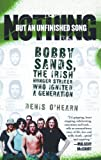 Nothing But an Unfinished Song: The Life and Times of Bobby Sands