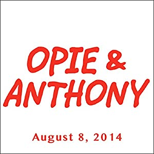 Opie & Anthony, August 8, 2014 Radio/TV Program