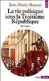 echange, troc Jean-Marie Mayeur - La vie politique sous la Troisième République, 1870-1940