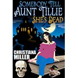Somebody Tell Aunt Tillie She's Dead (The Toad Witch Mysteries Book 1) ~ Christiana Miller