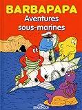 echange, troc Talus Taylor, Annette Tison - Barbapapa, Tome 3 : Aventures sous-marines : Suivi de La Disparition de Barbapapa