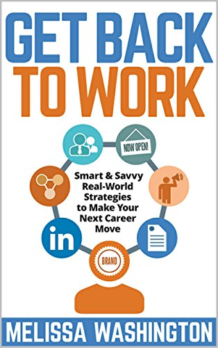 Get Back to Work: Smart & Savvy Real-World Strategies to make your next career move