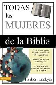 Todas las Mujeres de la Biblia (Spanish Edition): Herbert Lockyer