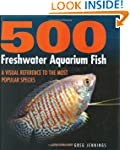 500 Freshwater Aquarium Fish: A Visua...