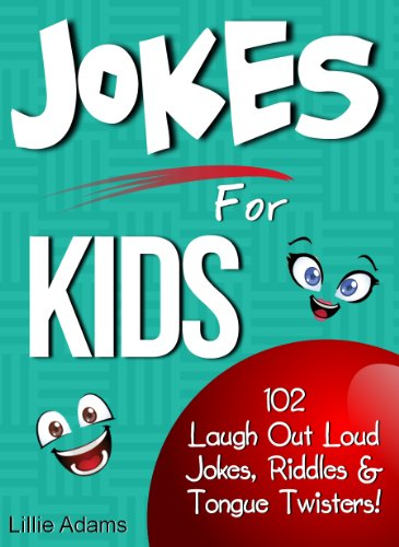 Lillie Adams - Jokes For Kids: 102 Laugh Out Loud Jokes, Riddles & Tongue Twisters!