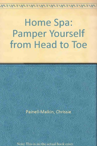 home-spa-pamper-yourself-from-head-to-toe-by-chrissie-painell-malkin-2000-12-06