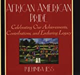 img - for African American Pride: Celebrating Our Achievements, Contributions, and Enduring Legacy book / textbook / text book