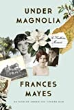 Under Magnolia: A Southern Memoir by Mayes, Frances (2014) Hardcover