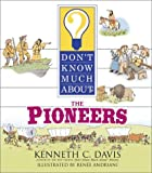 Don't Know Much About the Pioneers (0060286172) by Davis, Kenneth C.