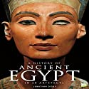 A History of Ancient Egypt in 20 Artefacts Audiobook by  Go Entertain Narrated by Daniel Coker