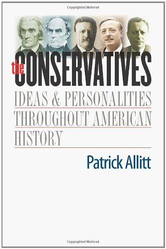 The Conservatives: Ideas and Personalities Throughout American History: Patrick Allitt: 9780300118940: Amazon.com: Books