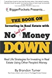 The Book on Investing In Real Estate with No (and Low) Money Down: Real Life Strategies for Investing in Real Estate Using Other Peoples Money