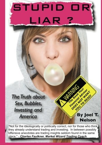 stupid-or-liar-the-truth-about-sex-bubbles-investing-and-america-by-mr-joel-thomas-nelson-2013-11-05