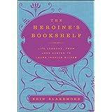 The Heroine's Bookshelf: Life Lessons, from Jane Austen to Laura Ingalls Wilder ~ Erin Blakemore
