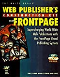 Web Publisher's Construction Kit with FrontPage 1.1: Supercharging World Wide Web Publications with the FrontPage Visual Publishing System (The Web publisher's construction kit series)