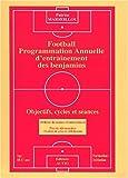 Football : Programmation annuelle d'entraînement des benjamins : Objectifs, cycles et séances...